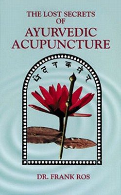 Lost Secrets of Ayurvedic Acupuncture By Ros, Frank