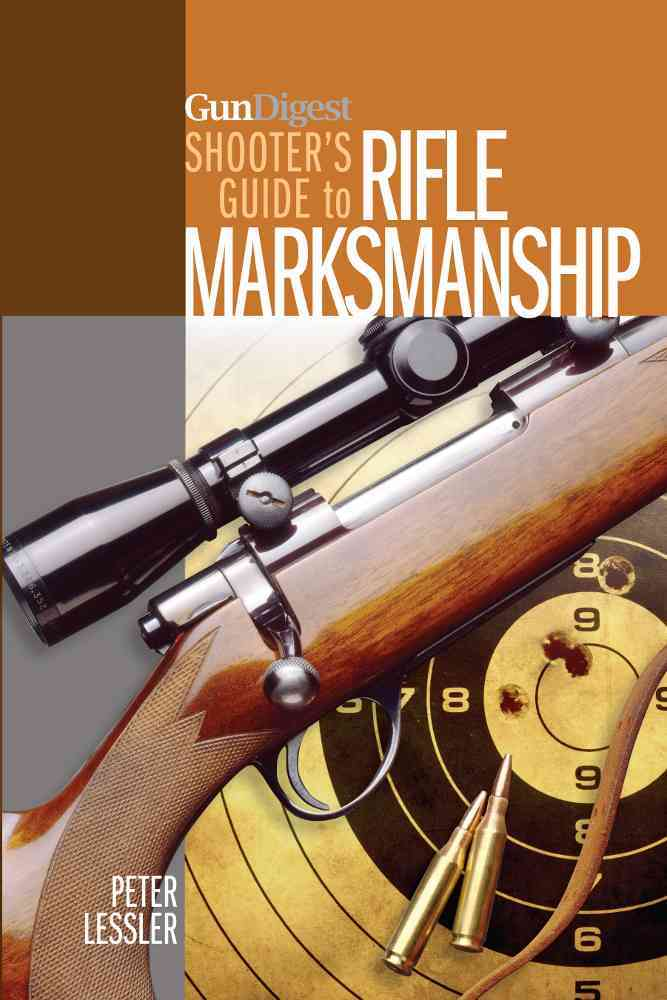 Gun Digest Shooter's Guide to Rifle Marksmanship By Lessler, Peter